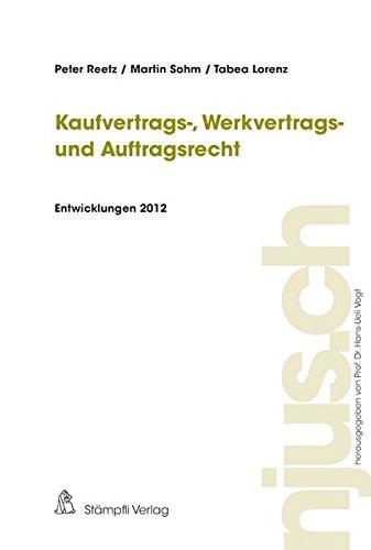 Kaufvertrags-, Werkvertrags- und Auftragsrecht, Entwicklungen 2012 (njus.ch): Peter Reetz, Martin ...