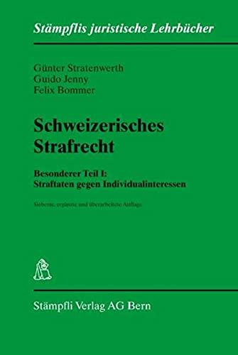 Schweizerisches Strafrecht, Besonderer Teil I: Straftaten gegen Individualinteressen - Stratenwerth, Günter; Jenny, Guido; Bommer, Felix