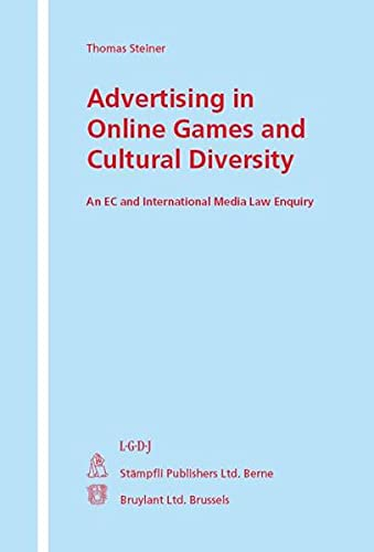 Advertising in Online Games and Cultural Diversity: An EC and International Media Law Enquiry: ...