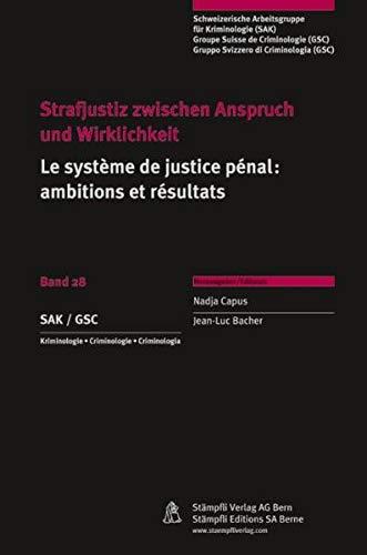 Strafjustiz zwischen Anspruch und Wirklichkeit /Le système de justice pénale: des prétentions aux résultats - Nadja Capus; Jean-Luc Bacher