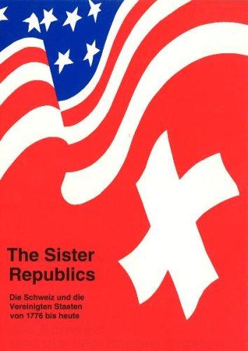 9783727293122: The sister republics: Die Schweiz und die Vereinigten Staaten von 1776 bis heute