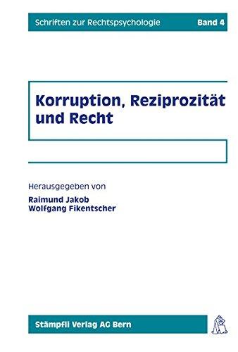 9783727295898: Korruption, Reziprozität und Recht grundlagenwissenschaftliche und rechtsdogmatische Forschungsbeiträge. Schriften zur Rechtspsychologie ; Bd. 4.