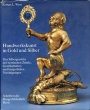 9783727298585: Handwerkskunst in Gold und Silber: Das Silbergeschirr der bernischen Zünfte, Gesellschaften und burgerlichen Vereinigungen (Schriften der Burgerbibliothek Bern) (German Edition)
