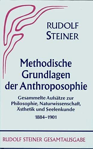 Methodische Grundlagen der Anthroposophie 1884 - 1901: Rudolf Steiner