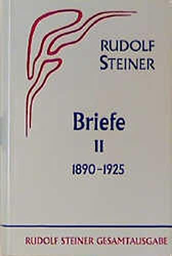 Briefe II 1890 - 1925: Rudolf Steiner