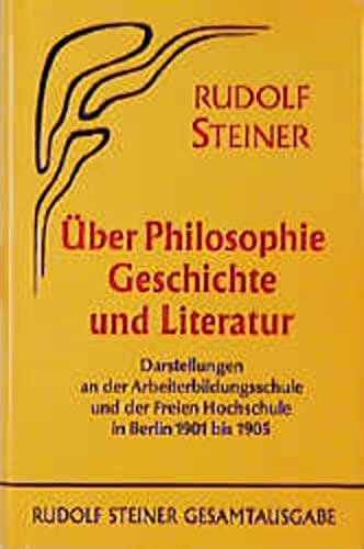 Über Philosophie, Geschichte und Literatur: Rudolf Steiner