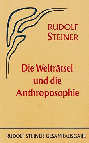 Die Welträtsel und die Anthroposophie: Rudolf Steiner