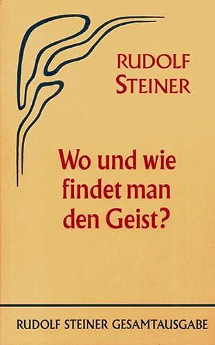 Wo und wie findet man den Geist?: Rudolf Steiner