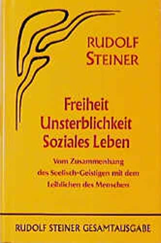 Freiheit - Unsterblichkeit - Soziales Leben: Rudolf Steiner