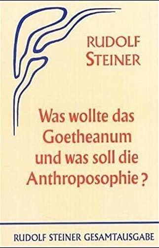Was wollte das Goetheanum und was soll die Anthroposophie?: Rudolf Steiner