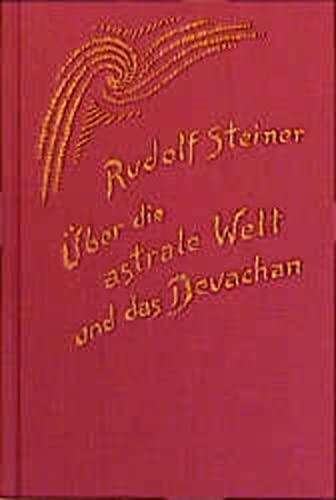 Über die astrale Welt und das Devachan: Rudolf Steiner