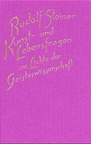 Kunst- und Lebensfragen im Lichte der Geisteswissenschaft: Rudolf Steiner