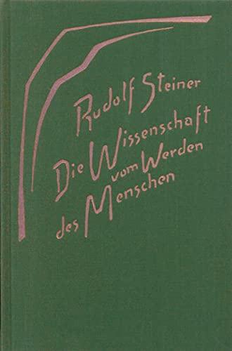 Die Wissenschaft vom Werden des Menschen: Rudolf Steiner