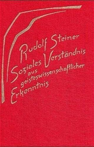 Soziales Verständnis aus geisteswissenschaftlicher Erkenntnis: Rudolf Steiner