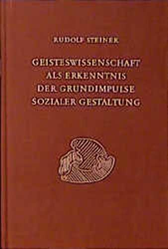 Geisteswissenschaft als Erkenntnis der Grundimpulse sozialer Gestaltung: Rudolf Steiner