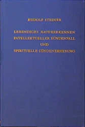 Lebendiges Naturerkennen. Intellektueller Sündenfall und spirituelle Sündenerhebung: ...