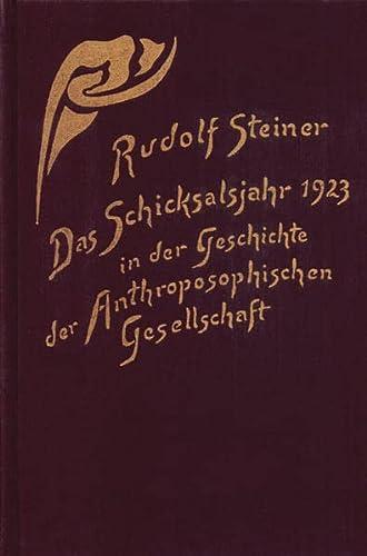 Das Schicksalsjahr 1923 in der Geschichte der Anthroposophischen Gesellschaft: Rudolf Steiner