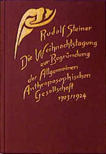 DIE WEIHNACHTSTAGUNG ZUR BEGRÜNDUNG DER ALLGEMEINEN ANTHROPOSOPHISCHEN GESELLSCHAFT 1923 &#x2F...
