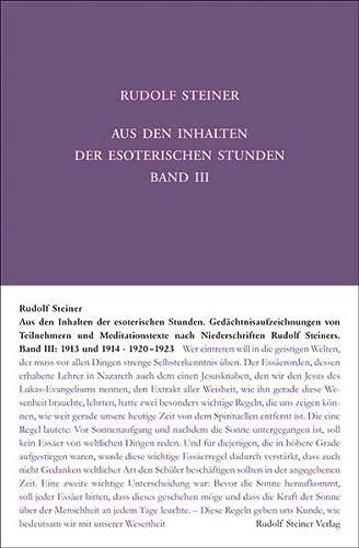 Aus den Inhalten der esoterischen Stunden, Band III: 1913 und 1914; 1920-1923: Rudolf Steiner