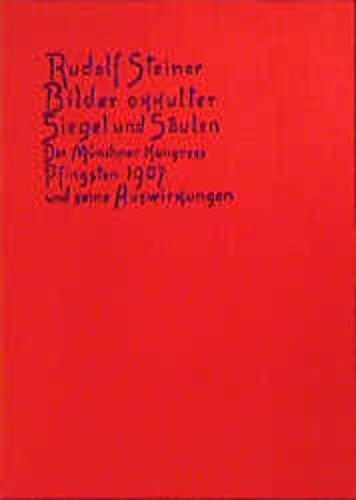 Bilder okkulter Siegel und Saulen: Der Munchner Kongress Pfingsten 1907 und seine Auswirkungen : Aufsatze und Vortrage aus den Jahren 1907, 1909 und 1911 (German Edition) (3727428406) by Rudolf Steiner