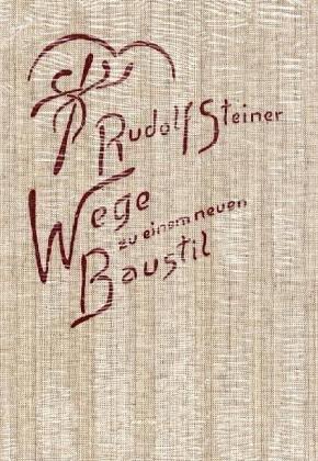 9783727428609: Wege zu einem neuen Baustil, und der Bau wird Mensch : Acht Vortrage, gehalten in Berlin und Dornach zwischen dem 12. Dezember 1911 und dem 26. Juli 1914 (Vortrage. Vortrage uber Kunst)