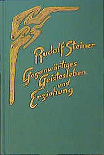Gegenwärtiges Geistesleben und Erziehung: Rudolf Steiner