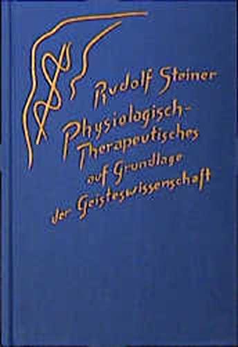 Physiologisch-Therapeutisches auf Grundlage der Geisteswissenschaft: Rudolf Steiner