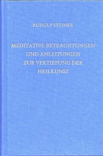 Meditative Betrachtungen und Anleitungen zur Vertiefung der Heilkunst: Rudolf Steiner