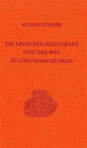 Die Krisis der Gegenwart: Rudolf Steiner