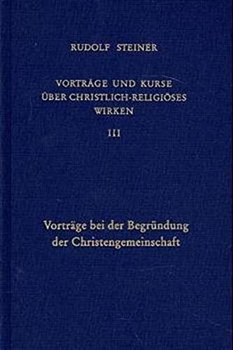 Vorträge und Kurse III über christlich-religiöses Wirken: Rudolf Steiner