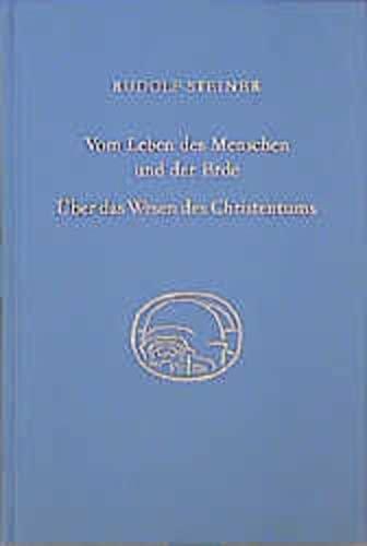 Vom Leben des Menschen und der Erde. Über das Wesen des Christentums. Vorträge gehalten ...