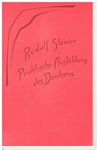 Praktische Ausbildung des Denkens. Ein Vortrag, gehalten: Steiner, Rudolf