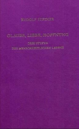 9783727451287: Glaube, Liebe, Hoffnung - Drei Stufen des menschheitlichen Lebens: 2 Vortr�ge, N�rnberg 1911