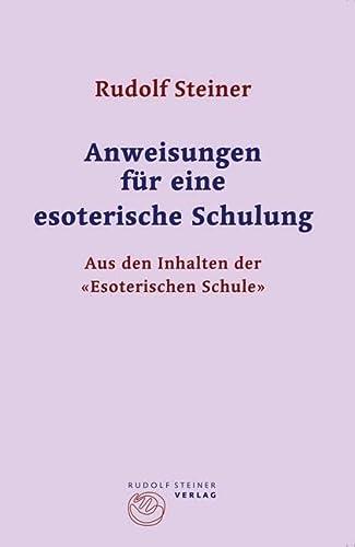 Anweisungen für eine esoterische Schulung. Aus den Inhalten der Esoterischen Schule. - Steiner, Rudolf
