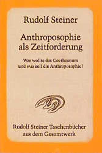 9783727465406: Anthroposophie als Zeitforderung: Was wollte das Goetheanum und was soll die Anthroposophie? 11 �ffentliche Vortr�ge in verschiedenen St�dten 1923/24