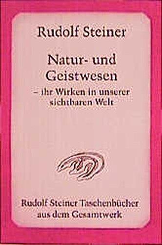 9783727474200: Natur- und Geistwesen: Ihr Wirken in unserer sichtbaren Welt. Hörernotizen von 18 Vorträgen, gehalten in verschiedenen Städten zwischen dem 5. November 1907 und dem 14. Juni 1908