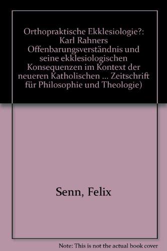 9783727806513: Orthopraktische Ekklesiologie?: Karl Rahners Offenbarungsverständnis und seine ekklesiologischen Konsequenzen im Kontext der neueren Katholischen Zeitschrift für Philosophie und Theologie