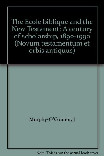 The Ecole Biblique and the New Testament. A century of scholarship (1890 - 1990). With a ...