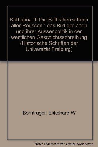 9783727806858: Katharina II: Die Selbstherrscherin aller Reussen : das Bild der Zarin und ihrer Aussenpolitik in der westlichen Geschichtsschreibung (Historische Schriften der Universität Freiburg)