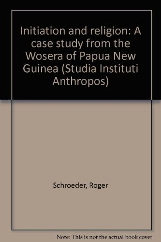 Initiation and religion: a case study from the Wosera of Papua New Guinea: Schroeder, Roger
