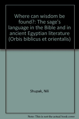 9783727808999: Where Can Wisdom Be Found?: The Sage's Language in the Bible and in Ancient Egyptian Literature (Orbis Biblicus Et Orientalis)