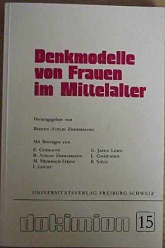 Denkmodelle von Frauen im Mittelalter.: Acklin Zimmermann, B�atrice [Hrsg.]