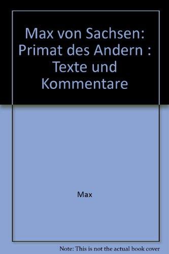 Max von Sachsen: Primat des Andern : Texte und Kommentare (German Edition) (3727810440) by Max