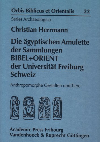 9783727814518: Die agyptischen Amulette der Sammlungen Bibel + Orient der Universitat Freiburg Schweiz: Anthropomorphe Gestalten und Tiere