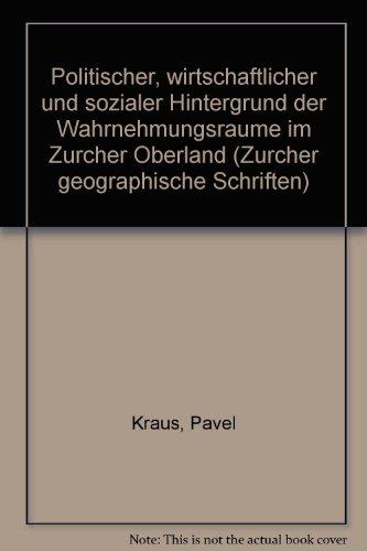 9783728116772: Politischer, wirtschaftlicher und sozialer Hintergrund der Wahrnehmungsräume im Zürcher Oberland (Zürcher geographische Schriften) (German Edition)
