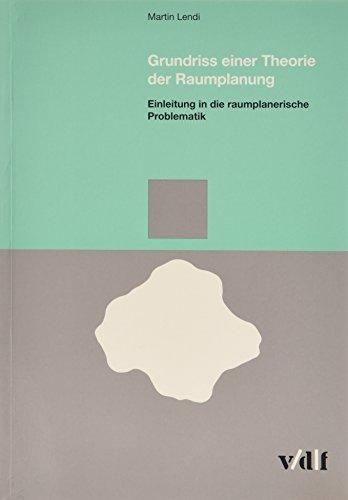 Grundriss einer Theorie der Raumplanung: Lendi, Martin