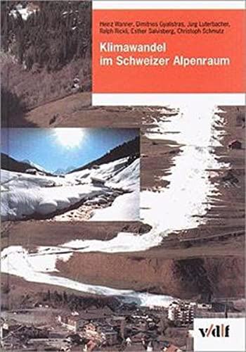 Klimawandel im Schweizer Alpenraum.: Wanner, Heinz/Brönnimann, Stefan.