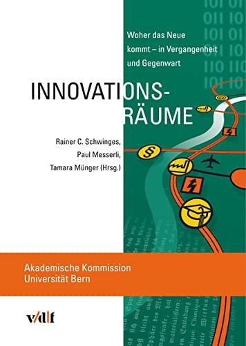 Innovationsräume. Woher das Neue kommt - in Vergangenheit und Gegenwart.: Schwinges, Rainer ...