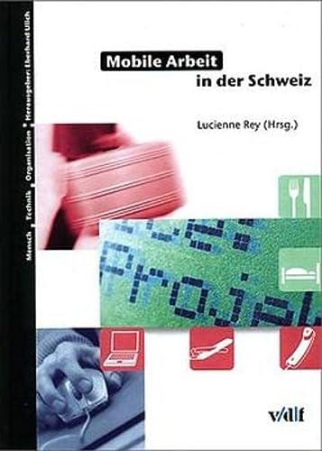 9783728127679: Mobile Arbeit in der Schweiz. Mensch - Technik - Organisation Bd. 28