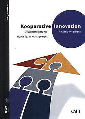 Kooperative Innovation. Effizienzsteigerung durch Team-Management.: Verbeck, Alexander.